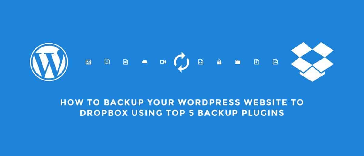 How to Backup Your WordPress Website To Dropbox Using Top 5 Backup Plugins